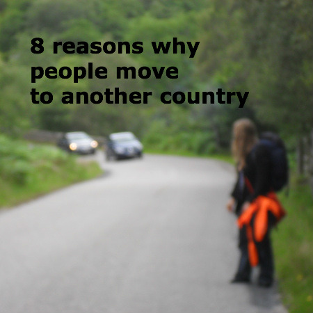 8 reasons why people move to another country - traveling tips