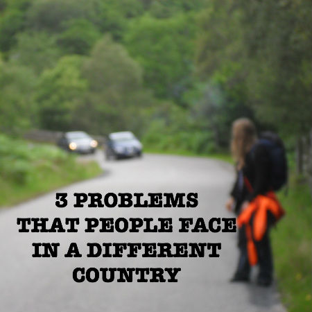 3 PROBLEMS THAT PEOPLE FACE IN A DIFFERENT COUNTRY - TRAVEL TIPS