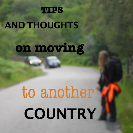 TIPS AND THOUGHTS ON MOVING TO ANOTHER COUNTRY - TRAVEL TIPS