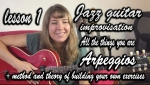 jazz guitar lessons improvisation and arpeggios. guitar method to improvise over jazz changes. all the things you are, jazz theory chord building